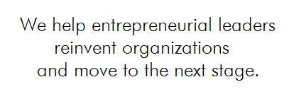 We help entrepreneurial leaders reinvent organizations and move to the next stage.